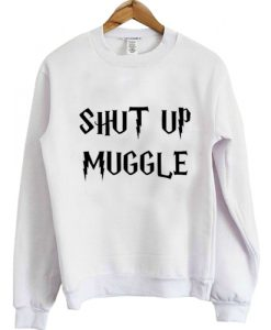 Shut Up Muggle Harry Potter Sweatshirt