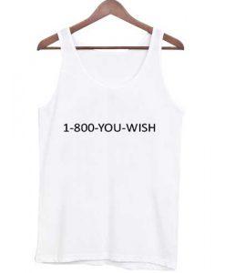 1-800-you-wish Tank top