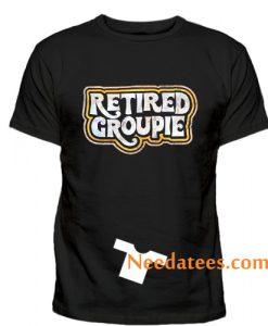 Retired Groupie T-Shirt