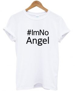 #IM NO ANGEL TSHIRT