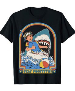 Funny Stay Positive Shark Attack Retro Comedy T Shirts
