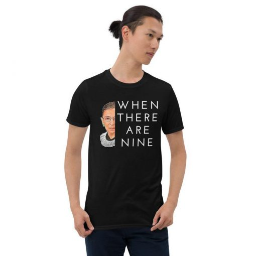 When There Are Nine RBG Unisex T-Shirt