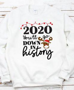 2020 You'll Go Down in History Sweatshirt